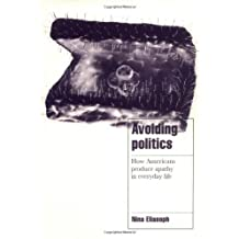 Avoiding Politics: How Americans Produce Apathy in Everyday Life (Cambridge Cultural Social Studies)