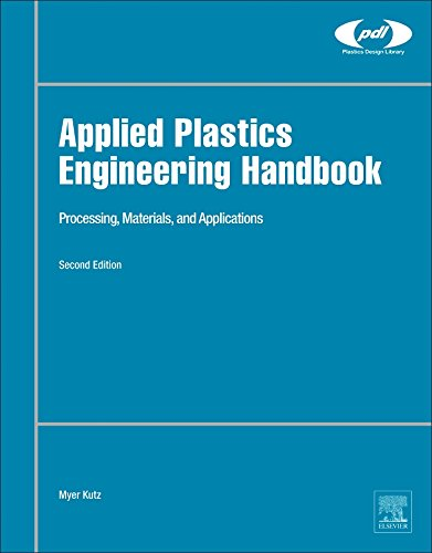 Applied Plastics Engineering Handbook, Second Edition: Processing, Materials, and Applications (Plastics Design Library)