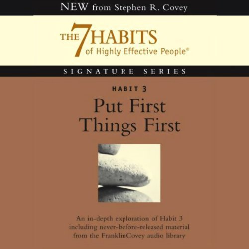 Put First Things First: Habit 3 of The 7 Habits of Highly Effective People Audiobook [Free Download by Trial] thumbnail