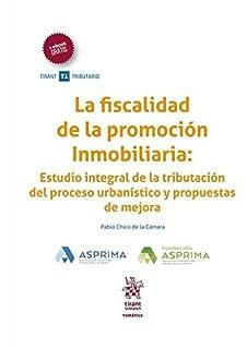 La Fiscalidad de la Promoción Inmobiliaria: Estudio Integral de la Tributación del Proceso Urbanístico y
