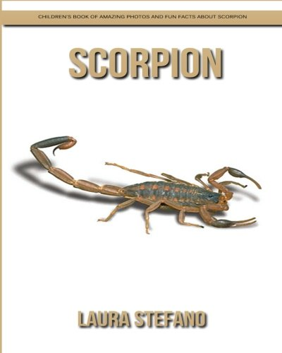 Download Scorpion: Children's Book of Amazing Photos and Fun Facts about Scorpion PDF