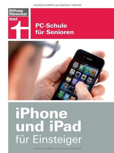 iPhone und iPad für Einsteiger: PC-Schule für Senioren Broschiert – 21. Mai 2013 Ole Meiners Thomas Feibel Stiftung Warentest 3868512152