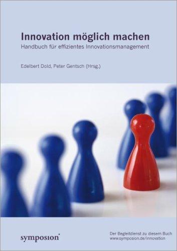 Innovation möglich machen: Handbuch für effizientes Innovationsmanagement