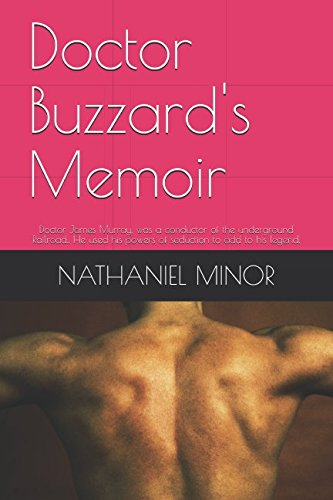 Doctor Buzzard's Memoir: Doctor James Murray, was a conductor of the underground Railroad.. He used his powers of seduction to add to his legend. by Independently published