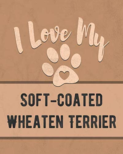I Love My Soft-Coated Wheaten Terrier: Nice Book to Record Vet, Health, Medical, Vaccination Tracker and Journal for the Dog You Love