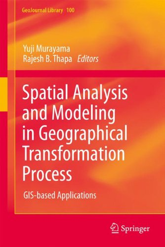 Spatial Analysis and Modeling in Geographical Transformation Process: GIS-based Applications (GeoJournal Library) by Y Murayama