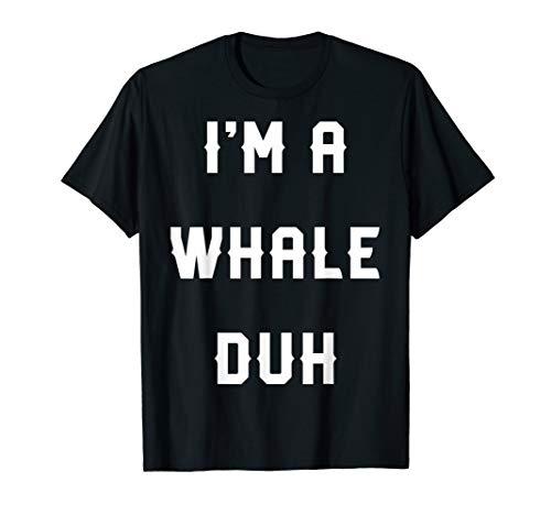 Halloween Easy Whale Costume Shirts, I'm A Whale Duh -
