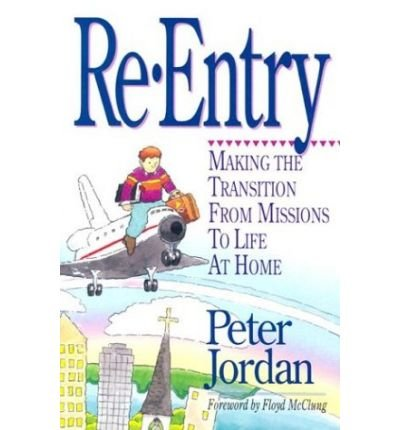 Read Online Re-entry: Making the Transition from Missions to Life at Home (Paperback) - Common pdf epub