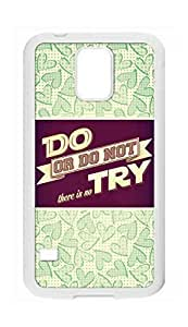 Personality customization Samsung Galaxy S5 I9600 Case - (Try Not) Do Or Do Not There Is No Try Hard Plastic Back Protection Phone Case Cover -1979