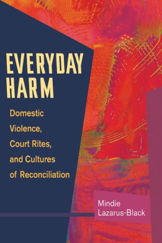 Everyday Harm: Domestic Violence, Court Rites, and Cultures of Reconciliation