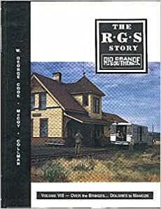Rio Grande Southern: Over the Bridges... Dolores to Mancos (The R.G.S. Story, Vol. 8)