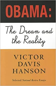 Obama: The Dream and the Reality: Selected National Review Essays by Victor Davis Hanson (2012-11-01)
