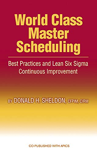 World Class Master Scheduling: Best Practices and Lean Six Sigma Continuous Improvement (Erp Implementation Best Practices)