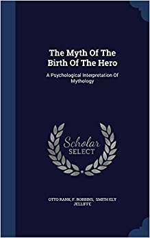 Book The Myth of the Birth of the Hero: A Psychological Interpretation of Mythology