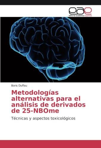 Metodologías alternativas para el análisis de derivados de 25-NBOme: Técnicas y aspectos toxicológicos: Amazon.es: Boris Duffau: Libros