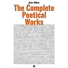 The Complete Poetical Works of John Milton: Paradise Lost, Paradise Regain'd, Samson Agonistes, Psalms, Sonnets, The Passion, on Time, on Shakespear, L'allegro, Il Penseroso, Arcades, Lycidas