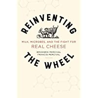Reinventing the Wheel: Milk, Microbes, and the Fight for Real Cheese