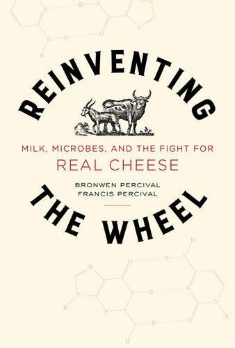 Reinventing the Wheel: Milk, Microbes, and the Fight for Real Cheese (California Studies in Food and Culture) cover