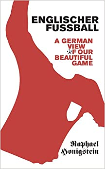 Book Englischer Fussball: A German View of Our Beautiful Game