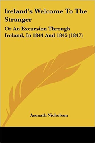 Ireland's Welcome To The Stranger: Or An Excursion Through Ireland, In 1844 And 1845 (1847) by Asenath Nicholson (2008-10-01)