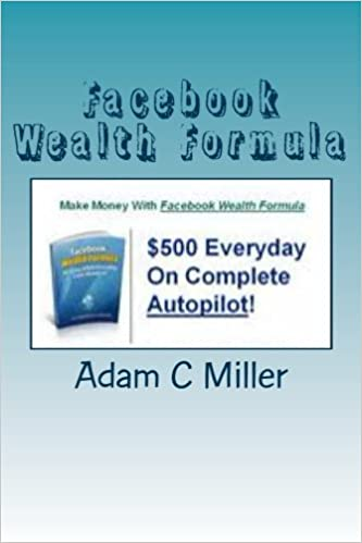 Facebook wealth formula an easy 500 every day cash blueprint facebook wealth formula an easy 500 every day cash blueprint amazon adam miller 9781481021333 books malvernweather Images