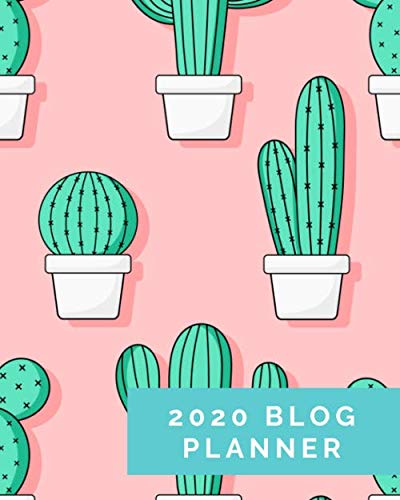 2020 Blog Planner: Blog Planning Notebook Journal - Content Calendar & Post Organizer - Social Media Marketing - 12 Months Year Blog Plan - Gift For Bloggers - (8 x 10 inches) - Pink Cactus Succulents