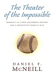 The Theater of the Impossible: Baseball As a Free Enterprise Pastime and a Protestant Miracle Play