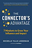 The Connector's Advantage: 7 Mindsets to Grow Your Influence and Impact