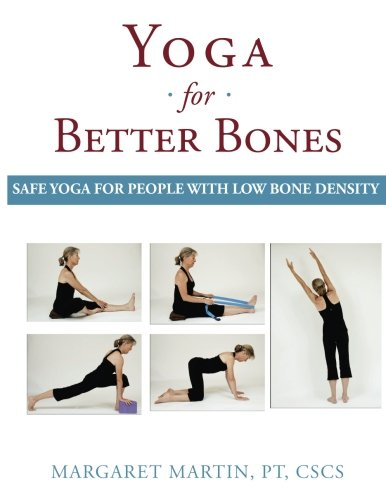 Better Bones (Yoga for Better Bones: Safe Yoga for People with Osteoporosis)