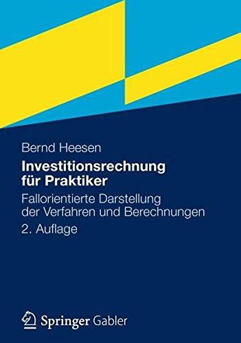 Investitionsrechnung für Praktiker: Fallorientierte Darstellung der Verfahren und Berechnungen