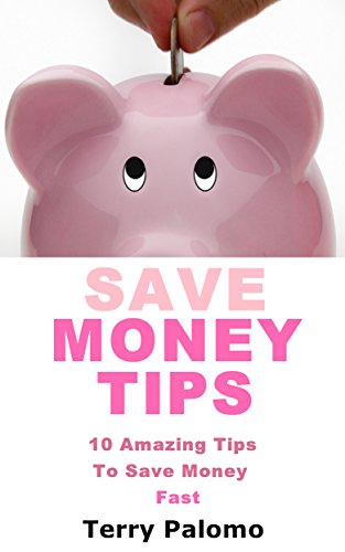 Save Money Tips: 10 Amazing Tips To Save Money Fast