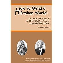 How to Mend a Broken World: A Comparative Study Of Atatürk's Büyük Nutuk And Augustine's City Of God