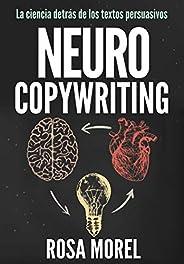 NEUROCOPYWRITING  La ciencia detrás de los textos persuasivos: Aprende a escribir para persuadir y vender a la