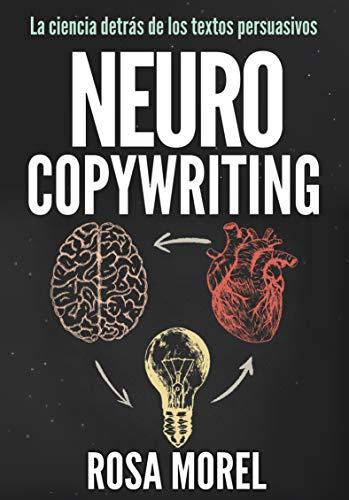 de2ac6c5911 NEUROCOPYWRITING La ciencia detrás de los textos persuasivos: Aprende a  escribir para persuadir y vender