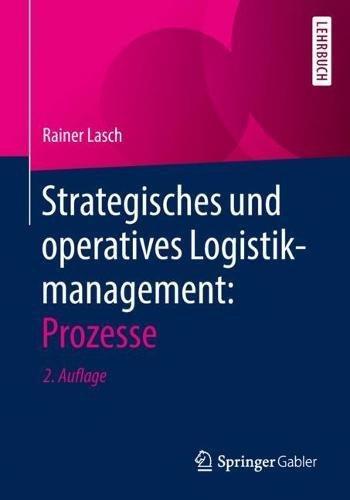 Strategisches und operatives Logistikmanagement: Prozesse Taschenbuch – 24. April 2018 Rainer Lasch Springer Gabler 3658186550 Betriebswirtschaft