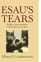 Esau's Tears: Modern Anti-Semitism and the Rise of the Jews