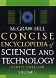 McGraw-Hill Concise Encyclopedia of Science and Technology, Sixth Edition (McGraw-Hill Concise Encyclopedia of Science & Technology) 6th edition by McGraw-Hill Education (2009) Hardcover