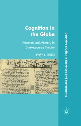 Cognition in the Globe: Attention and Memory in Shakespeare's Theatre (Cognitive Studies in Literature and Performance)