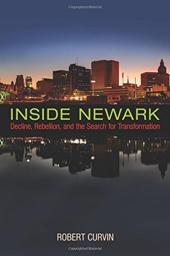 Inside Newark: Decline, Rebellion, and the Search for Transformation (Rivergate Regionals Collection) by Robert Curvin - Shopping Rivergate