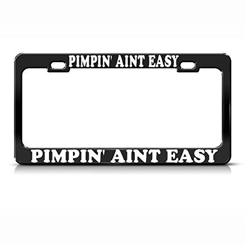 Pimpin' Aint Easy Black Metal Heavy Duty License Plate Frame Auto Tag Border Perfect for Men Women Car garadge Decor