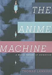 The Anime Machine: A Media Theory of Animation
