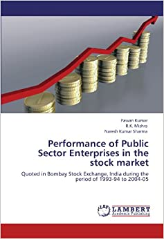Performance of Public Sector Enterprises in the stock market: Quoted in Bombay Stock Exchange, India during the period of 1993-94 to 2004-05