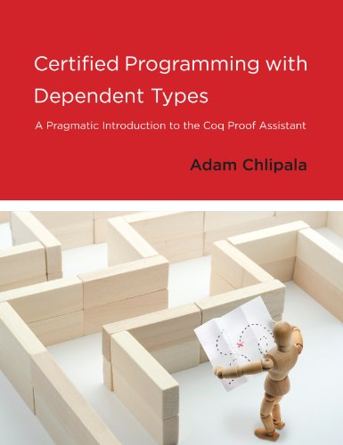 Download Certified Programming with Dependent Types: A Pragmatic Introduction to the Coq Proof Assistant Pdf