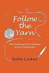 Follow the Yarn: The Knitting Wit & Wisdom of Ann Sokolowski