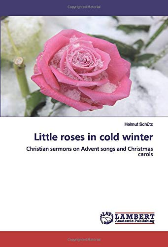 Christian Little Christmas 2020 Little roses in cold winter: Christian sermons on Advent songs and