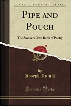 Pipe and Pouch: The Smoker's Own Book of Poetry (Classic Reprint)