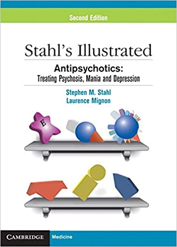 Stahl's Illustrated Antipsychotics: Treating Psychosis, Mania and Depression