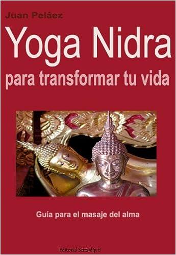 Yoga Nidra para transformar tu vida: Amazon.es: Juan Peláez ...