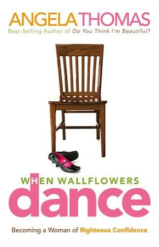 Download When Wallflowers Dance: Becoming a Woman of Righteous Confidence PDF
