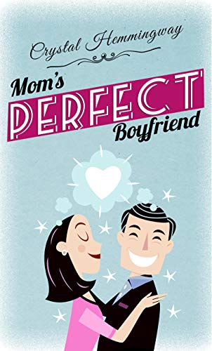 Mom's Perfect Boyfriend (Smart Companions Book 1) by [Hemmingway, Crystal]